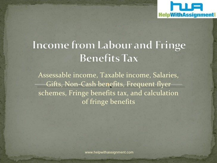 Assessable income, Taxable income, Salaries, Gifts, Non-Cash benefits, Frequent flyer schemes, Fringe benefits tax, and ca...