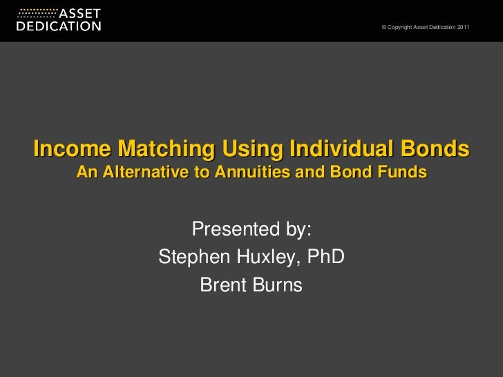 Income Matching Using Individual BondsAn Alternative to Annuities and Bond Funds<br />Presented by:<br />Stephen Huxley, P...