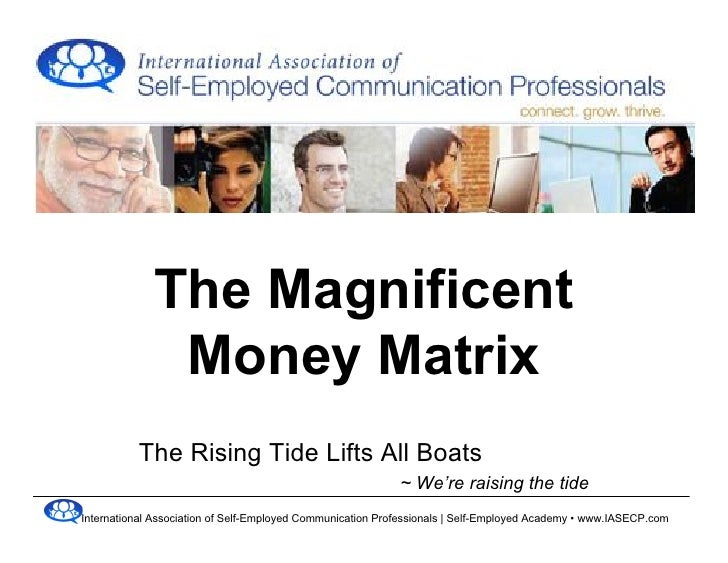 The Magnificent               Money Matrix           The Rising Tide Lifts All Boats                                      ...