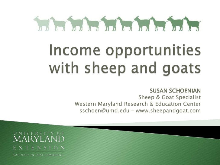 Income opportunities with sheep and goats<br />SUSAN SCHOENIANSheep & Goat SpecialistWestern Maryland Research & Education...