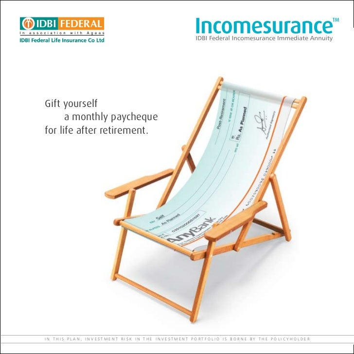 Gift yourself      a monthly paychequefor life after retirement.IN THIS PLAN, INVESTMENT RISK IN THE INVESTMENT PORTFOLIO ...