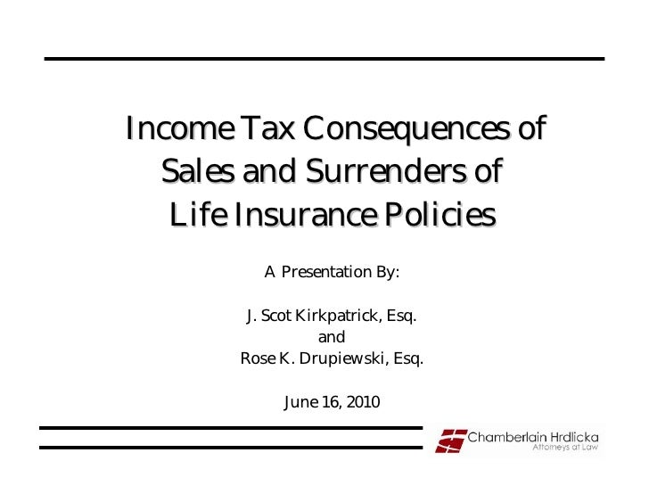 Income Tax Consequences of   Sales and Surrenders of    Life Insurance Policies           A Presentation By:          J. S...