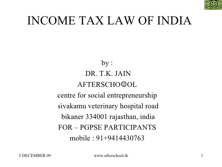 INCOME TAX LAW OF INDIA  by :  DR. T.K. JAIN AFTERSCHO ☺ OL  centre for social entrepreneurship  sivakamu veterinary hospi...