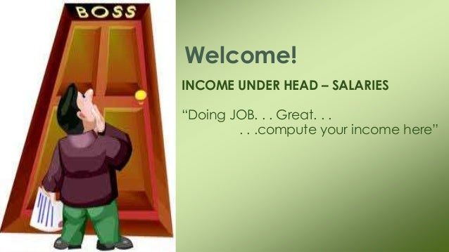 """INCOME UNDER HEAD – SALARIES """"Doing JOB. . . Great. . . . . .compute your income here"""" Welcome!"""