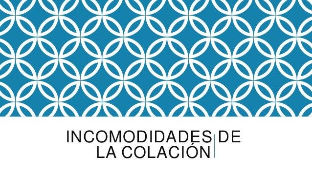 INCOMODIDADES DE LA COLACIÓN