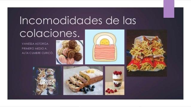 Incomodidades de las colaciones. VANESSA ASTORGA PRIMERO MEDIO A. ALTA CUMBRE CURICÓ.