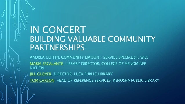 IN CONCERT BUILDING VALUABLE COMMUNITY PARTNERSHIPS ANDREA COFFIN, COMMUNITY LIAISON / SERVICE SPECIALIST, WILS MARIA ESCA...