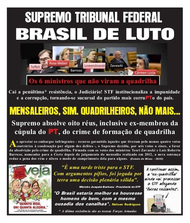 SUPREMO TRIBUNAL FEDERAL  BRASIL DE LUTO Os 6 ministros que não viram a quadrilha Cai a penúltima* resistência, o Judiciár...