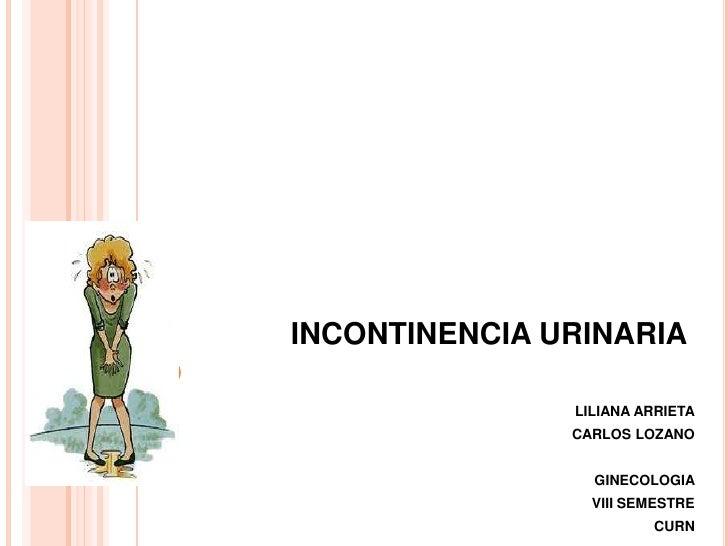 INCONTINENCIA URINARIA               LILIANA ARRIETA               CARLOS LOZANO                 GINECOLOGIA              ...