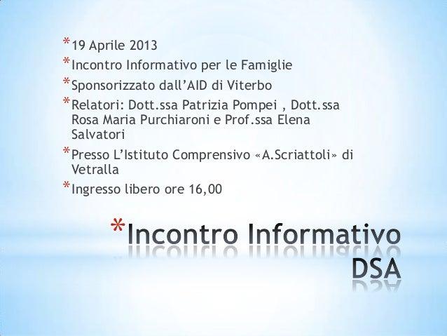 * *19 Aprile 2013 *Incontro Informativo per le Famiglie *Sponsorizzato dall'AID di Viterbo *Relatori: Dott.ssa Patrizia Po...