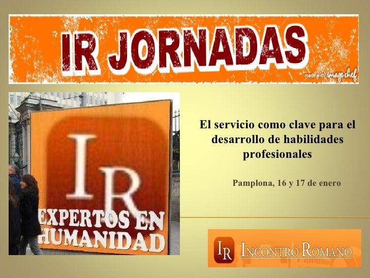 <ul><li>Pamplona, 16 y 17 de enero </li></ul>El servicio como clave para el desarrollo de habilidades profesionales