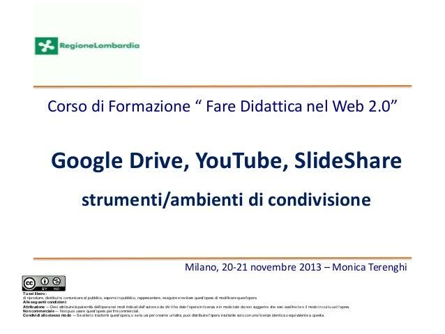 """Milano, 20-21 novembre 2013 – Monica Terenghi Corso di Formazione """" Fare Didattica nel Web 2.0"""" Tu sei libero: di riprodur..."""