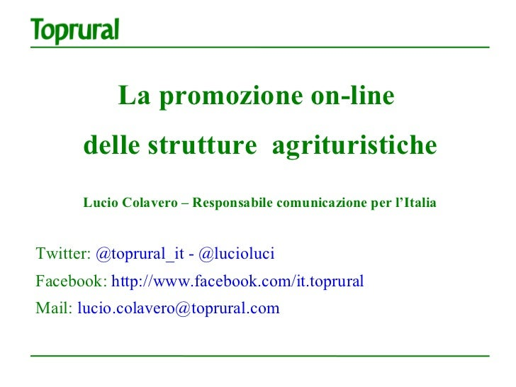 La promozione on-line      delle strutture agrituristiche      Lucio Colavero – Responsabile comunicazione per l'ItaliaTwi...