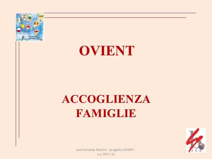 OVIENT ACCOGLIENZA FAMIGLIE prof Annalisa Martini - progetto OVIENT - a.s. 2011-12