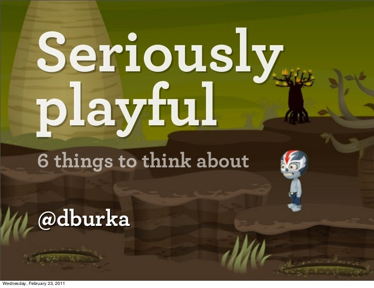 Seriouslyplayful6 things to think about@dburka