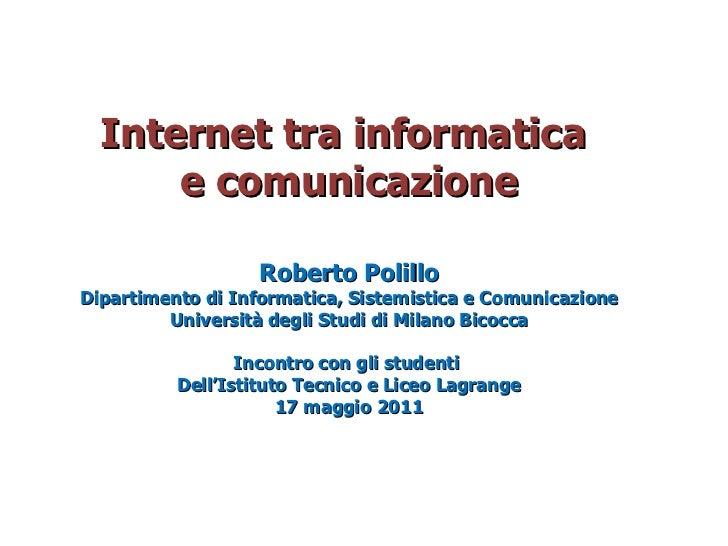 Internet tra informatica  e comunicazione Roberto Polillo Dipartimento di Informatica, Sistemistica e Comunicazione Univer...