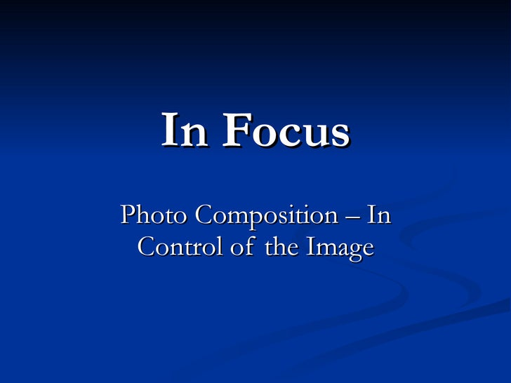 In Focus Photo Composition – In Control of the Image