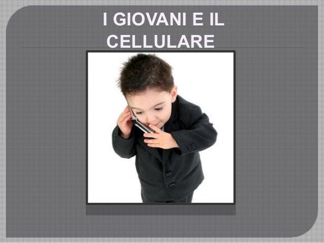 I GIOVANI E IL CELLULARE