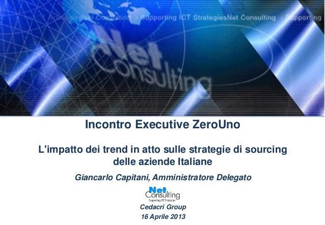 Incontro Executive ZeroUnoLimpatto dei trend in atto sulle strategie di sourcingdelle aziende ItalianeGiancarlo Capitani, ...