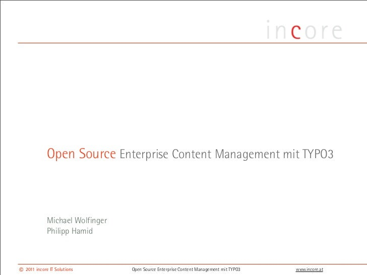 Open Source Enterprise Content Management mit TYPO3             Michael Wolfinger             Philipp Hamid© 2011 incore I...
