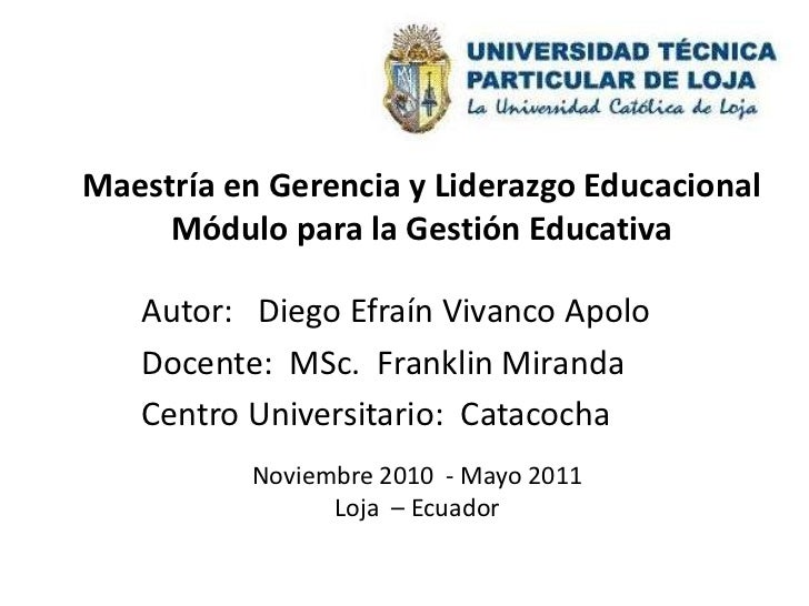 Maestría en Gerencia y Liderazgo EducacionalMódulo para la Gestión Educativa<br />Autor:   Diego Efraín Vivanco Apolo<br /...