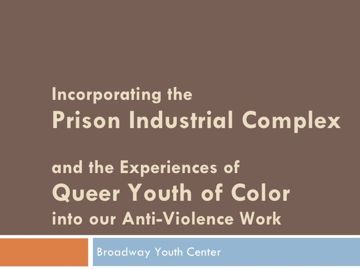 Incorporating the  Prison Industrial Complex  and the Experiences of  Queer Youth of Color  into our Anti-Violence Work  B...