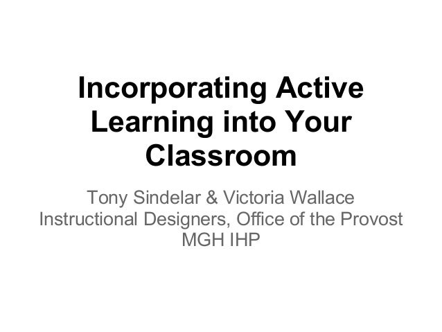 Incorporating Active     Learning into Your         Classroom      Tony Sindelar & Victoria WallaceInstructional Designers...