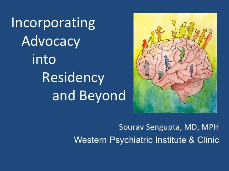 Incorporating    Advocacy    into    Residency    and Beyond Sourav Sengupta, MD, MPH Western Psychiatric Institute & Clinic