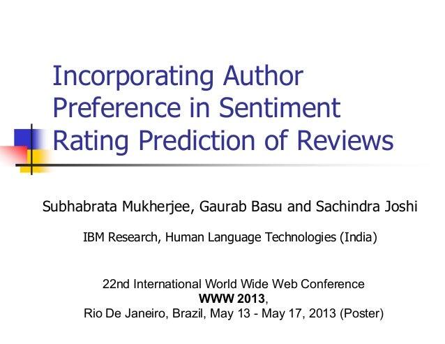 Incorporating Author Preference in Sentiment Rating Prediction of Reviews Subhabrata Mukherjee, Gaurab Basu and Sachindra ...