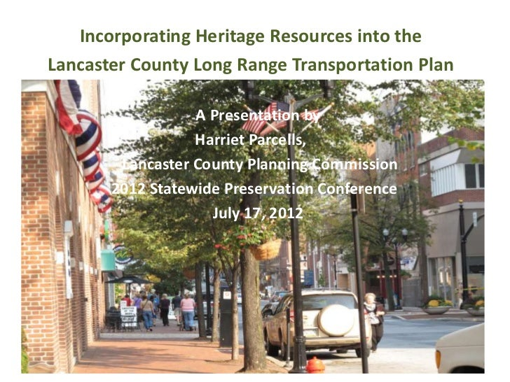 Incorporating Heritage Resources into theLancaster County Long Range Transportation Plan                  A Presentation b...