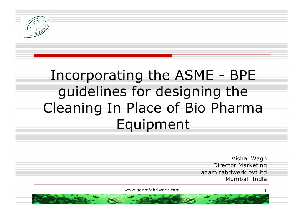 Incorporating the ASME - BPE  guidelines for designing theCleaning In Place of Bio Pharma           Equipment             ...
