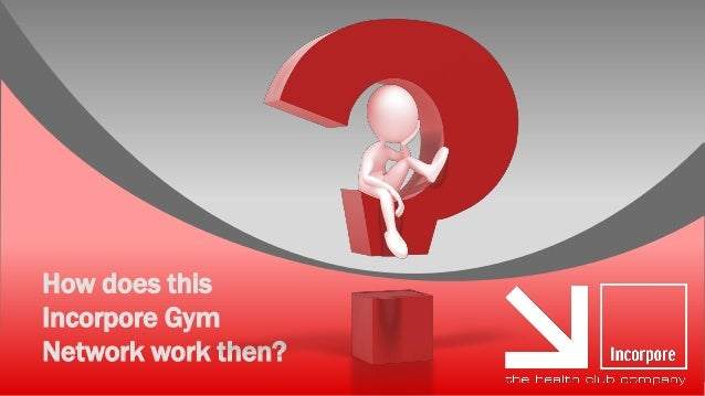 How does thisIncorpore GymNetwork work then?