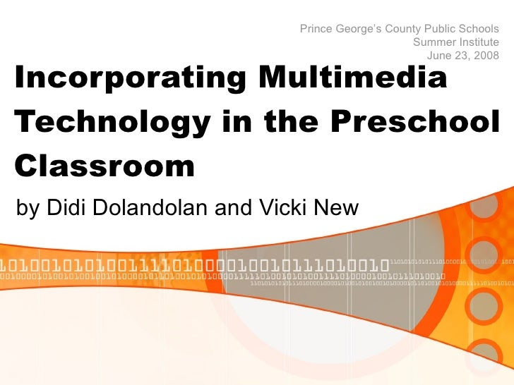 Incorporating Multimedia Technology in the Preschool Classroom by Didi Dolandolan and Vicki New Prince George's County Pub...