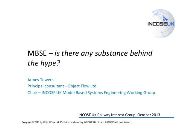 MBSE  –  is  there  any  substance  behind   the  hype?   James  Towers   Principal  consultant  ...