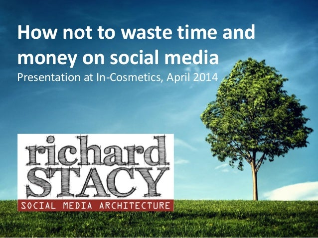 How not to waste time and money on social media Presentation at In-Cosmetics, April 2014
