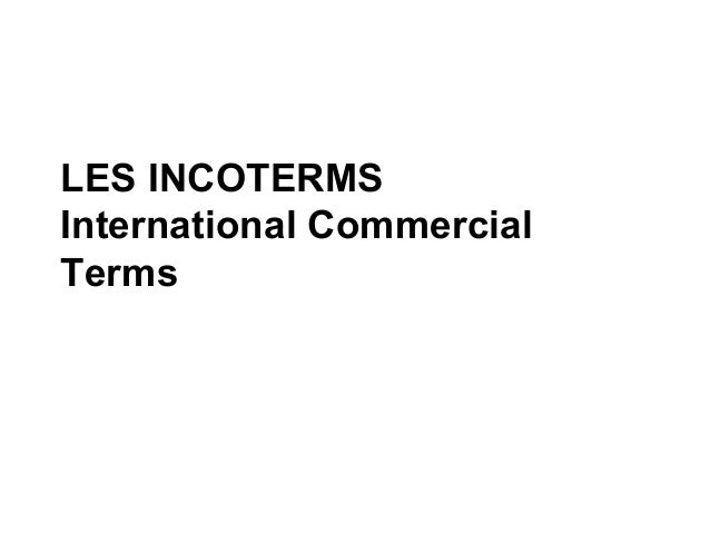 LES INCOTERMSInternational CommercialTerms