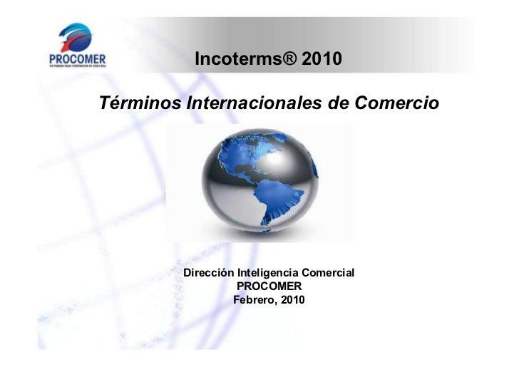 Incoterms® 2010Términos Internacionales de Comercio         Dirección Inteligencia Comercial                   PROCOMER   ...