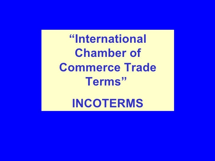 """"""" International Chamber of Commerce Trade Terms""""   ( INCOTERMS )"""