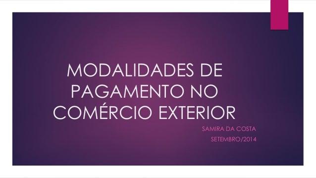 MODALIDADES DE PAGAMENTO NO COMÉRCIO EXTERIOR  SAMIRA DA COSTA  SETEMBRO/2014