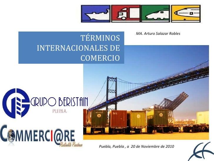 TÉRMINOS INTERNACIONALES DE COMERCIO Puebla, Puebla , a  20 de Noviembre de 2010 MA. Arturo Salazar Robles