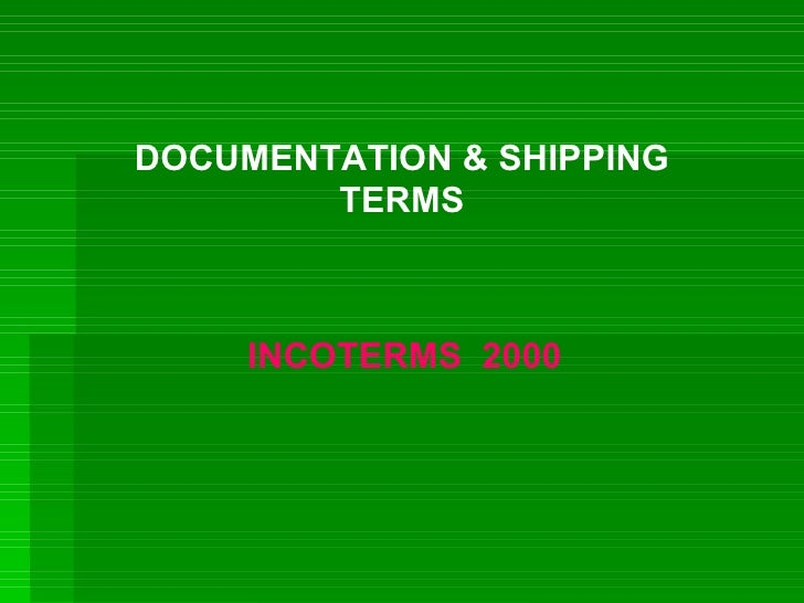 DOCUMENTATION & SHIPPING TERMS INCOTERMS  2000
