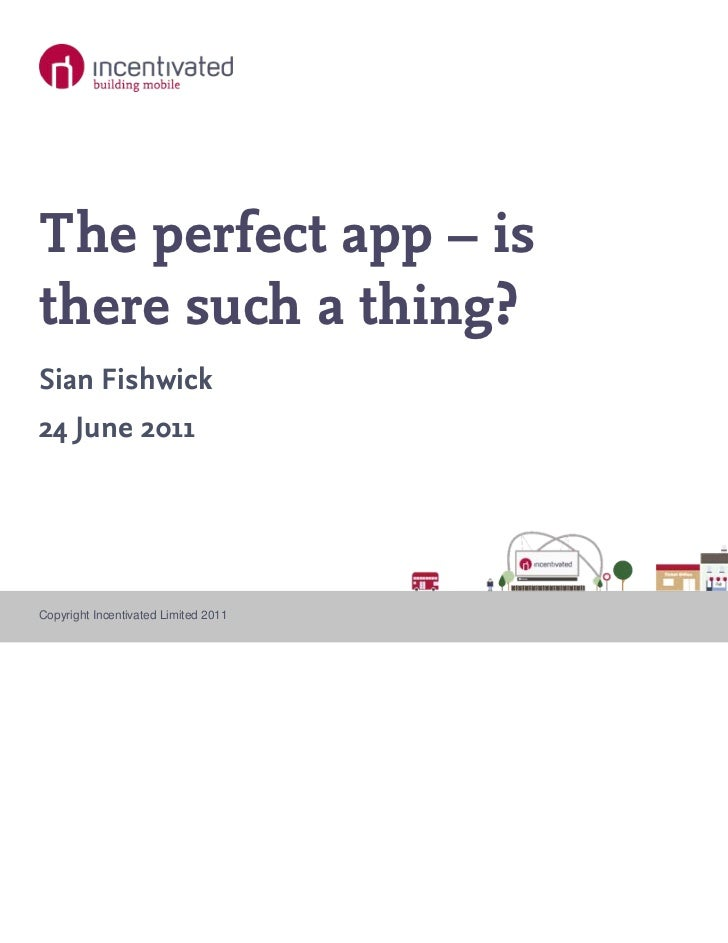 The perfect app – isthere such a thing?Sian Fishwick24 June 2011Copyright Incentivated Limited 2011   www.incentivated.com
