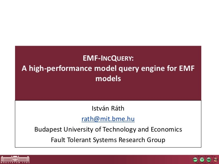 EMF-INCQUERY:A high-performance model query engine for EMF                   models                     István Ráth       ...