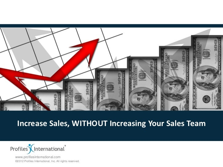 Increase Sales, WITHOUT Increasing Your Sales Teamwww.profilesinternational.com©2012 Profiles International, Inc. All righ...