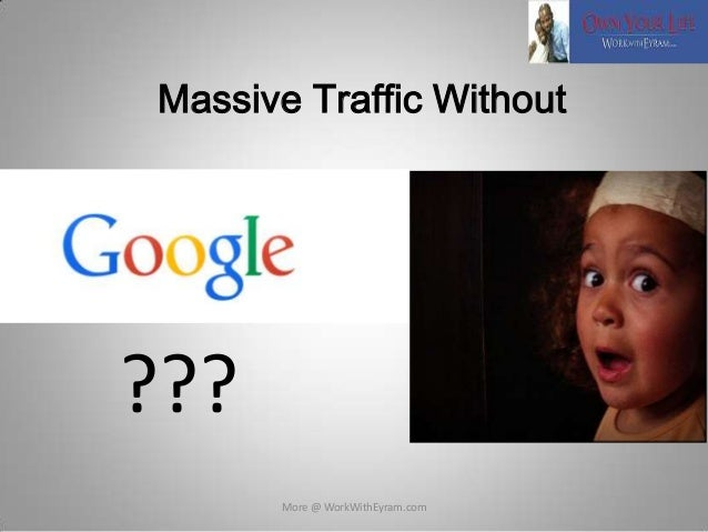 Massive Traffic Without  ??? More @ WorkWithEyram.com