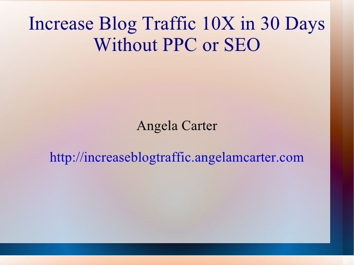 Increase Blog Traffic 10X in 30 Days Without PPC or SEO Angela Carter http://increaseblogtraffic.angelamcarter.com