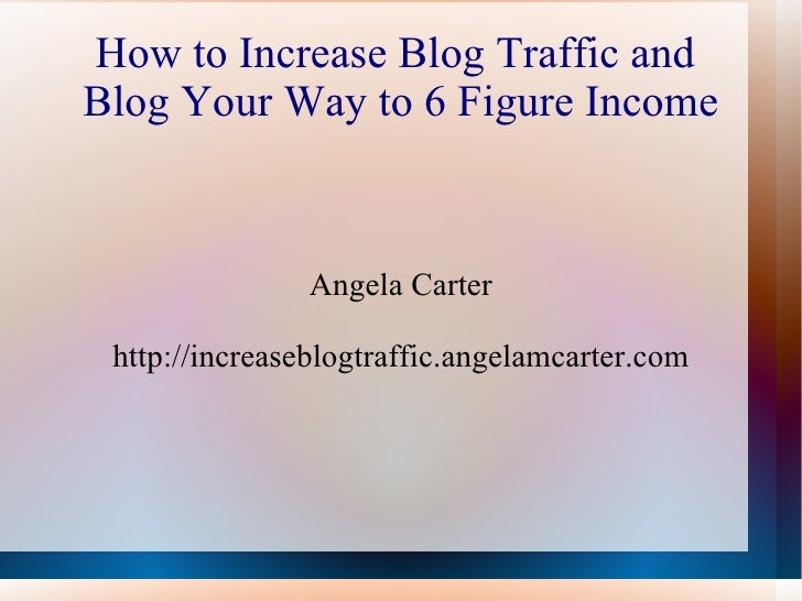 Increase Blog Traffic and Create a 6 Figure Income Blog