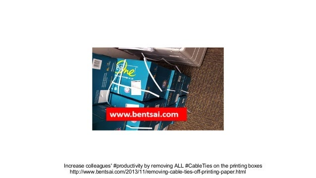 Increase colleagues' #productivity by removing ALL #CableTies on the printing boxes http://www.bentsai.com/2013/11/removin...