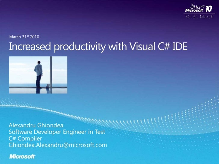 Increased productivity with Visual C# IDE<br />March 31st 2010<br />Alexandru Ghiondea<br />Software Developer Engineer in...
