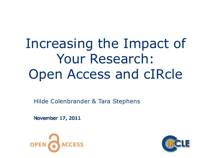 Increasing the Impact of     Your Research: Open Access and cIRcle Hilde Colenbrander & Tara Stephens